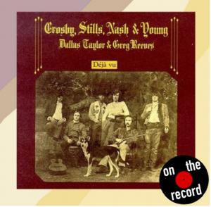On the Record: Déjà Vu – Crosby, Stills, Nash and Young