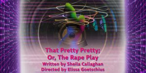 "Review: ""That Pretty Pretty; Or The Rape Play"""