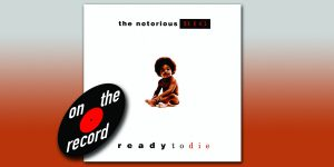 """On The Record: The Notorious B.I.G., """"Ready to Die"""""""