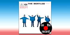 """On The Record: The Beatles, """"Help"""""""