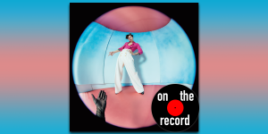 """On The Record: Harry Styles, """"Fine Line"""""""
