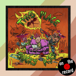 On The Record: This Place Sucks Ass – PUP
