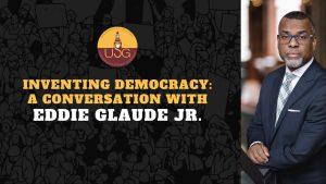 """USG Hosts """"Inventing Democracy"""" With Eddie Glaude Jr."""